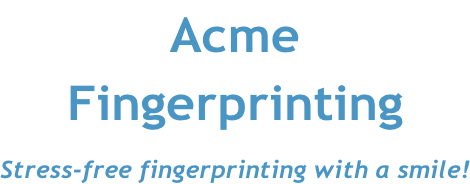 Acme Fingerprinting  Stress-free fingerprinting with a smile!